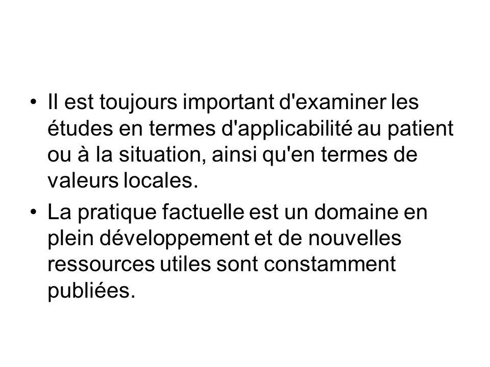 Il est toujours important d examiner les études en termes d applicabilité au patient ou à la situation, ainsi qu en termes de valeurs locales.