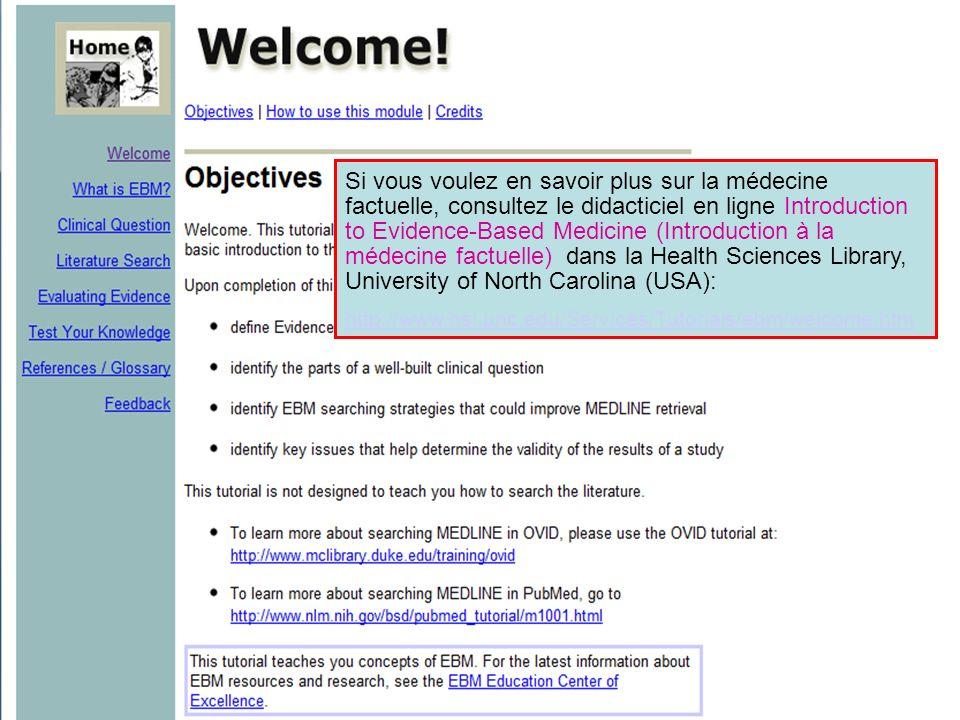 Si vous voulez en savoir plus sur la médecine factuelle, consultez le didacticiel en ligne Introduction to Evidence-Based Medicine (Introduction à la médecine factuelle) dans la Health Sciences Library, University of North Carolina (USA):