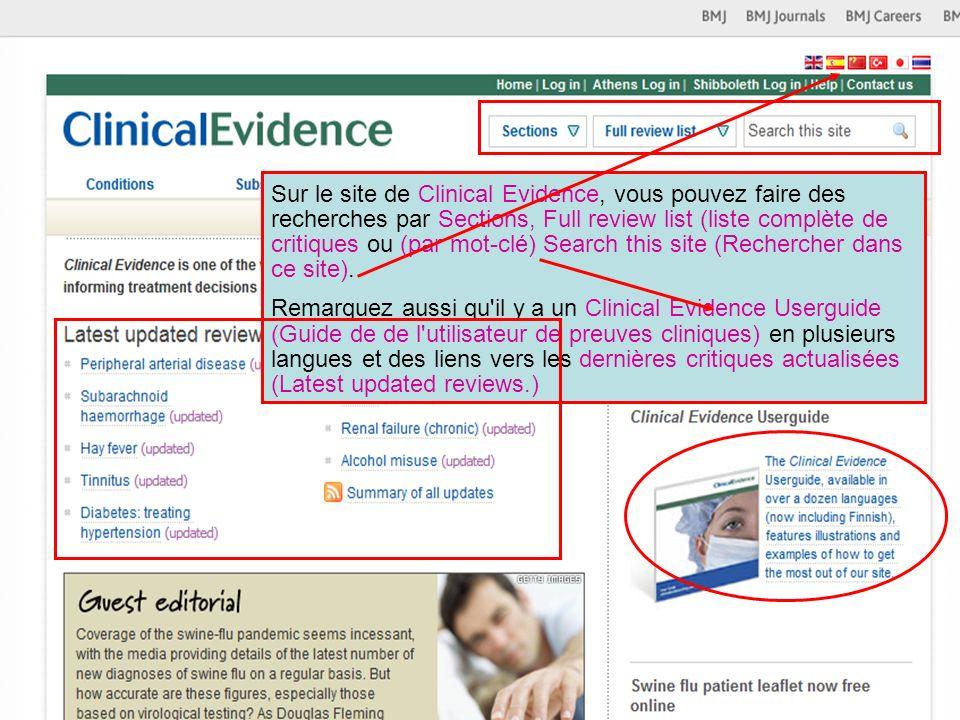 Sur le site de Clinical Evidence, vous pouvez faire des recherches par Sections, Full review list (liste complète de critiques ou (par mot-clé) Search this site (Rechercher dans ce site).
