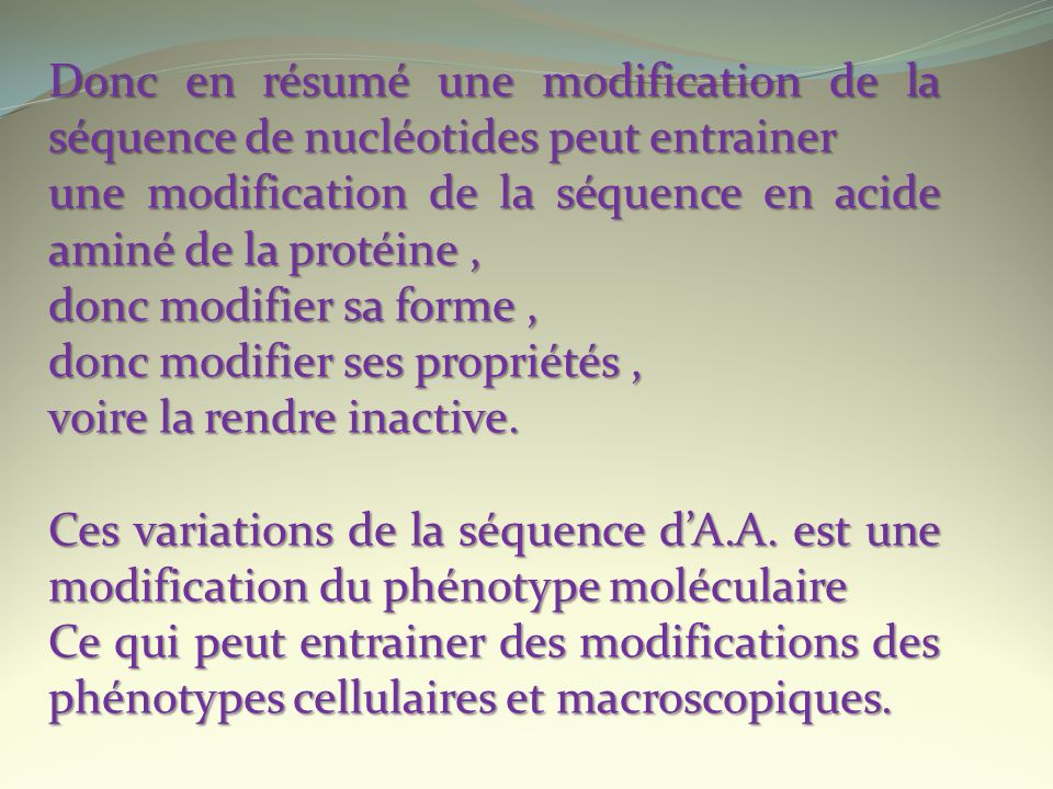 Donc en résumé une modification de la séquence de nucléotides peut entrainer
