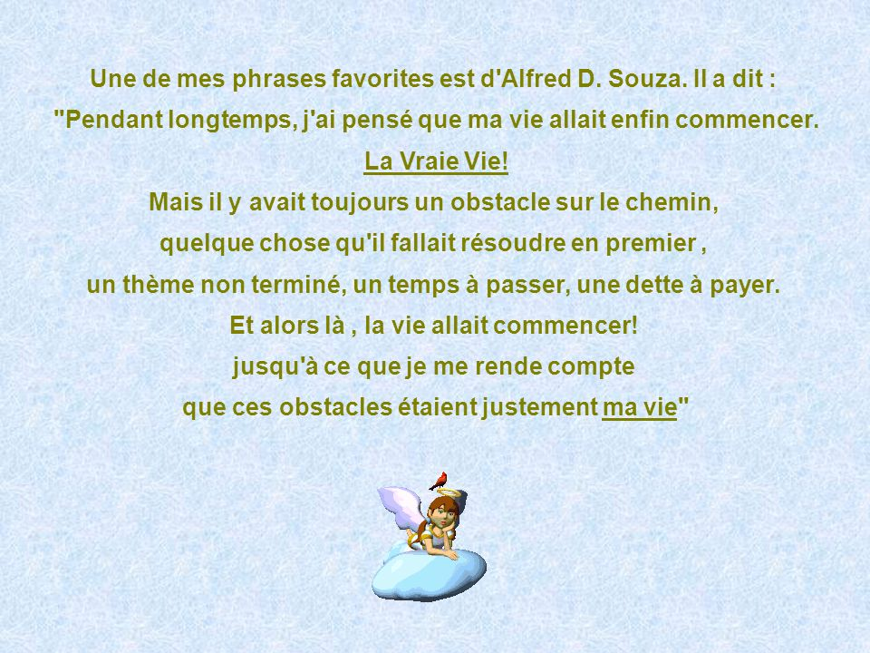 Une de mes phrases favorites est d Alfred D. Souza. Il a dit :