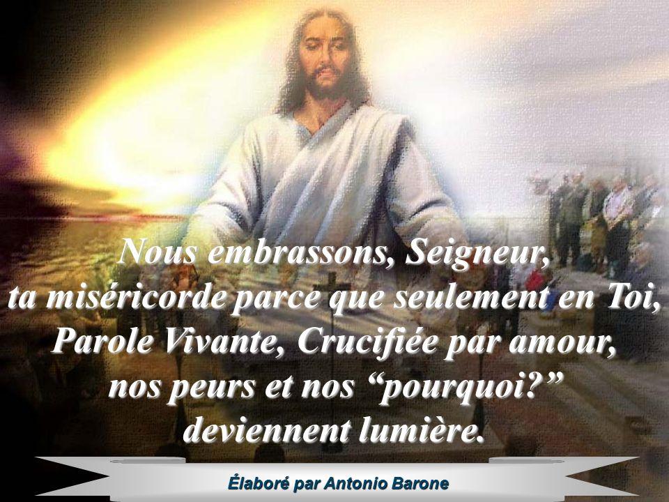 Nous embrassons, Seigneur, ta miséricorde parce que seulement en Toi,