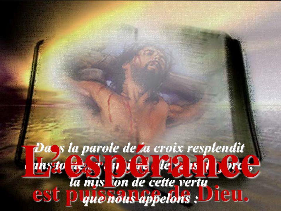 L'espérance La parole de la croix est puissance de Dieu.