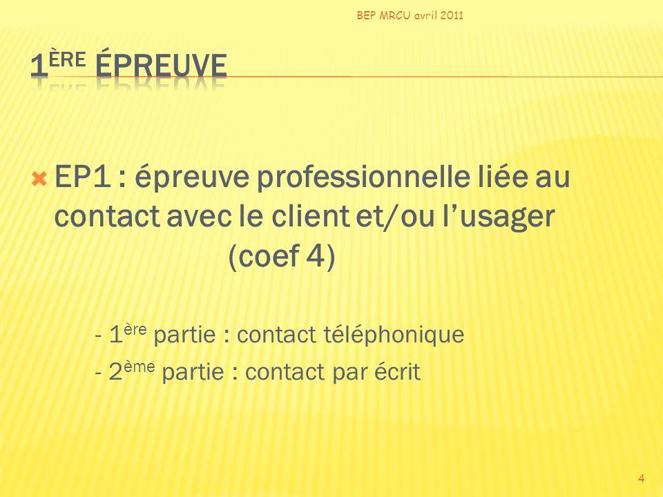 BEP MRCU avril 2011 1ère épreuve. EP1 : épreuve professionnelle liée au contact avec le client et/ou l'usager (coef 4)