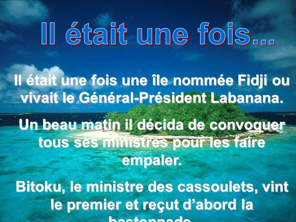 Il était une fois... Il était une fois une île nommée Fidji ou vivait le Général-Président Labanana.
