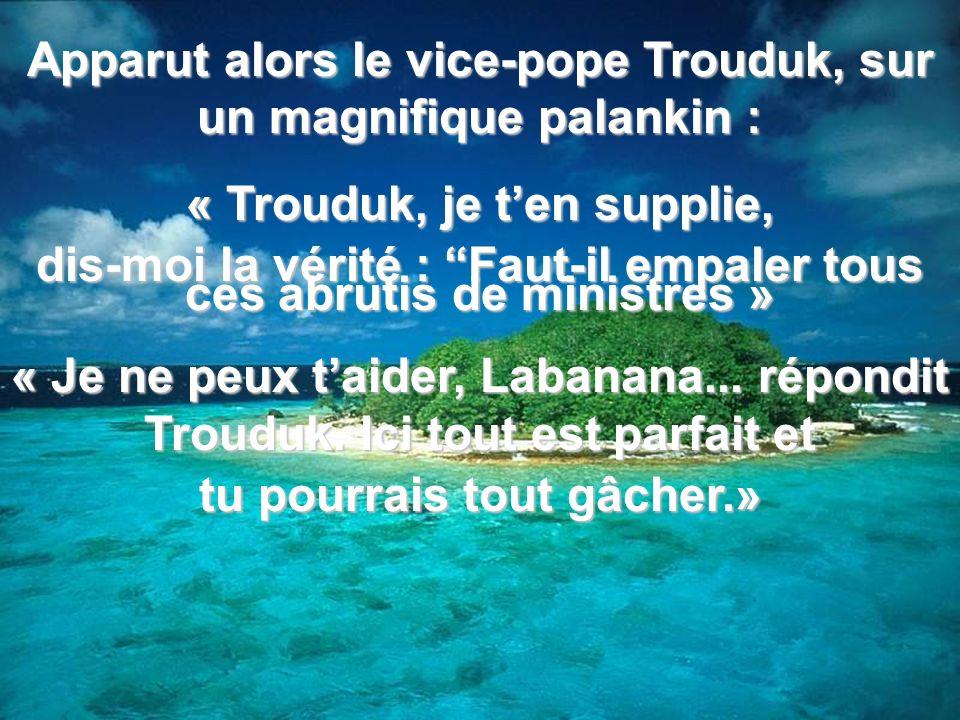 Apparut alors le vice-pope Trouduk, sur un magnifique palankin :