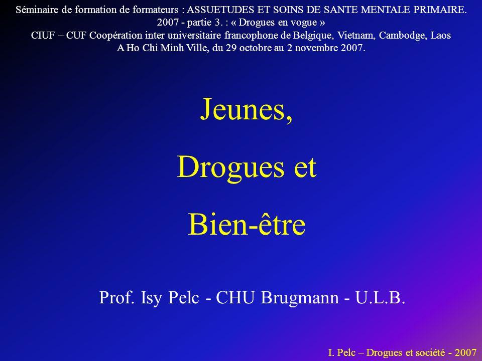Jeunes, Drogues et Bien-être Prof. Isy Pelc - CHU Brugmann - U.L.B.