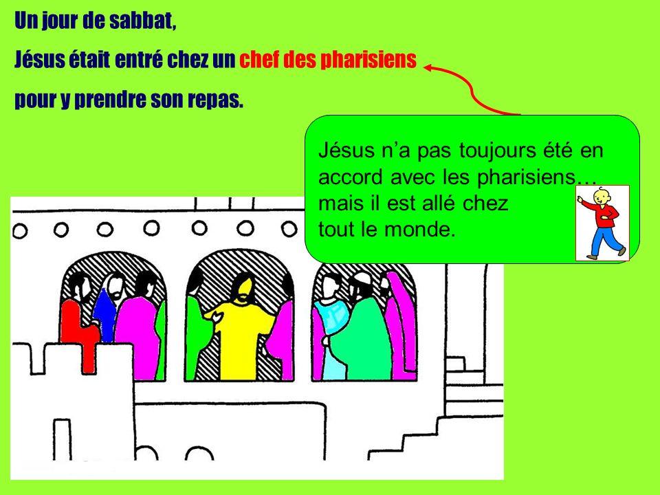 Un jour de sabbat, Jésus était entré chez un chef des pharisiens. pour y prendre son repas. Jésus n'a pas toujours été en.