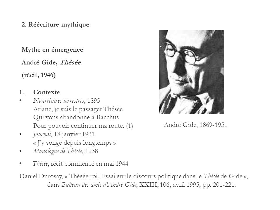 2. Réécriture mythique Mythe en émergence. André Gide, Thésée. (récit, 1946) Contexte. Nourritures terrestres, 1895.