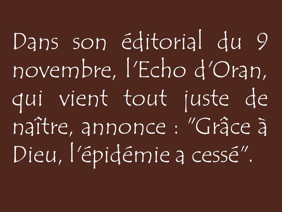 Dans son éditorial du 9 novembre, l Echo d Oran, qui vient tout juste de naître, annonce : Grâce à Dieu, l épidémie a cessé .