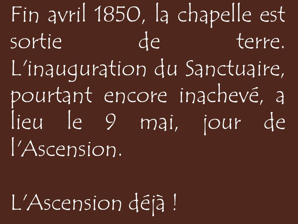 Fin avril 1850, la chapelle est sortie de terre