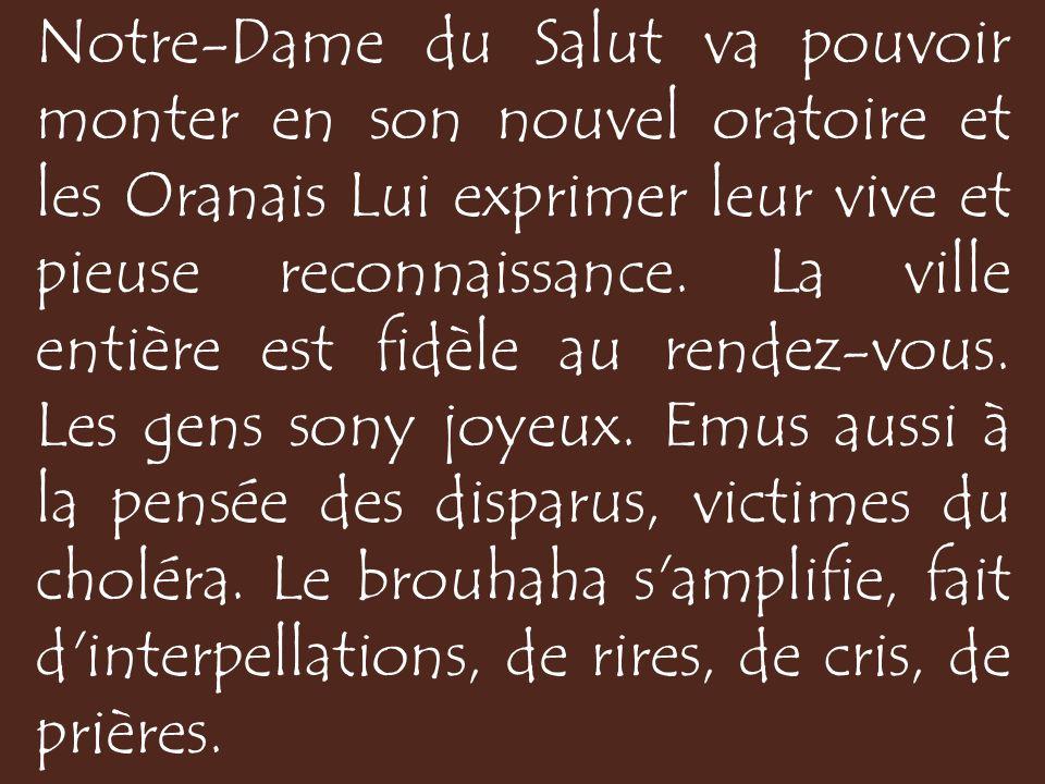 Notre-Dame du Salut va pouvoir monter en son nouvel oratoire et les Oranais Lui exprimer leur vive et pieuse reconnaissance.