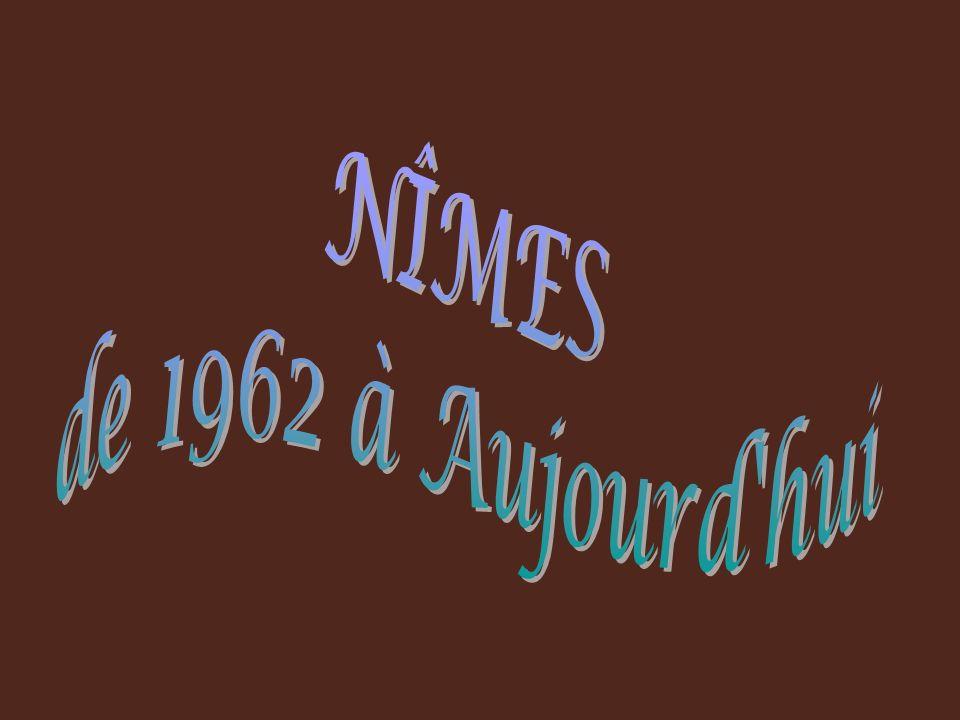 NÎMES de 1962 à Aujourd hui