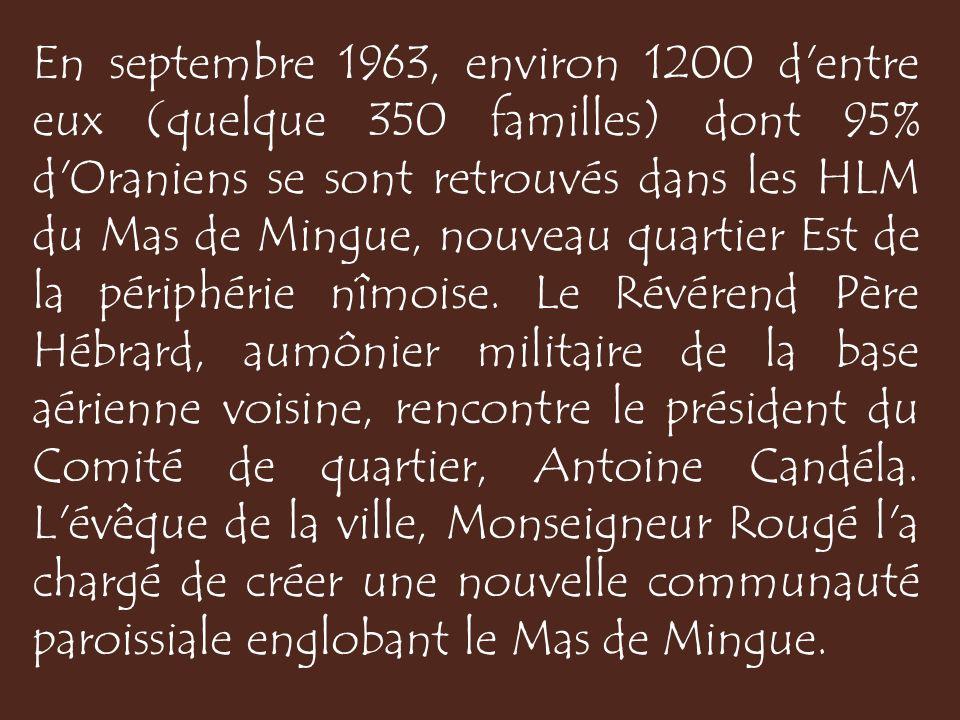 En septembre 1963, environ 1200 d entre eux (quelque 350 familles) dont 95% d Oraniens se sont retrouvés dans les HLM du Mas de Mingue, nouveau quartier Est de la périphérie nîmoise.