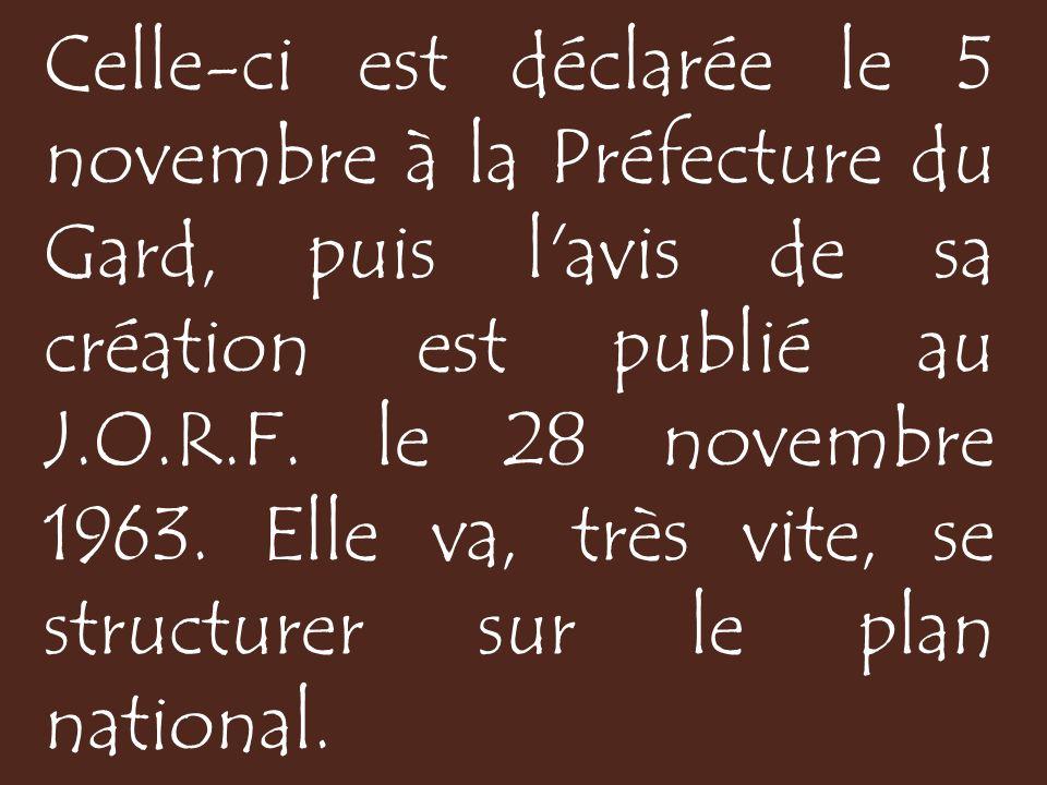 Celle-ci est déclarée le 5 novembre à la Préfecture du Gard, puis l avis de sa création est publié au J.O.R.F.