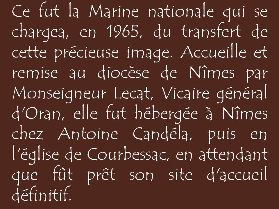 Ce fut la Marine nationale qui se chargea, en 1965, du transfert de cette précieuse image.