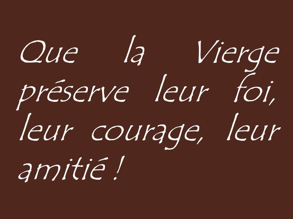 Que la Vierge préserve leur foi, leur courage, leur amitié !