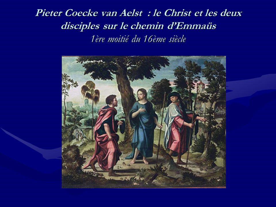 Pieter Coecke van Aelst : le Christ et les deux disciples sur le chemin d'Emmaüs 1ère moitié du 16ème siècle