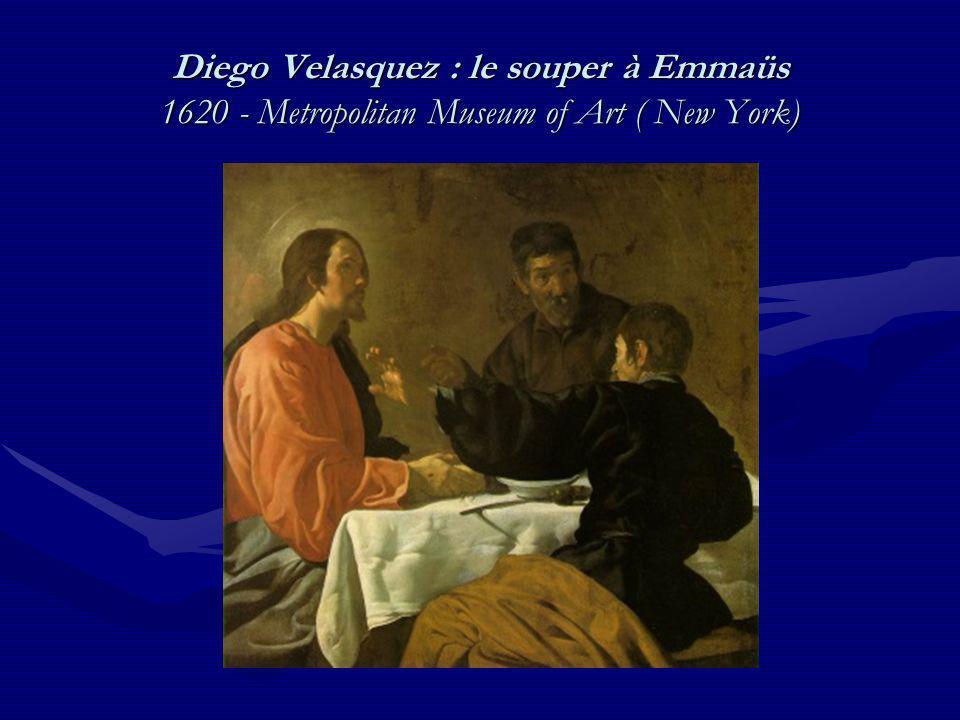 Diego Velasquez : le souper à Emmaüs 1620 - Metropolitan Museum of Art ( New York)