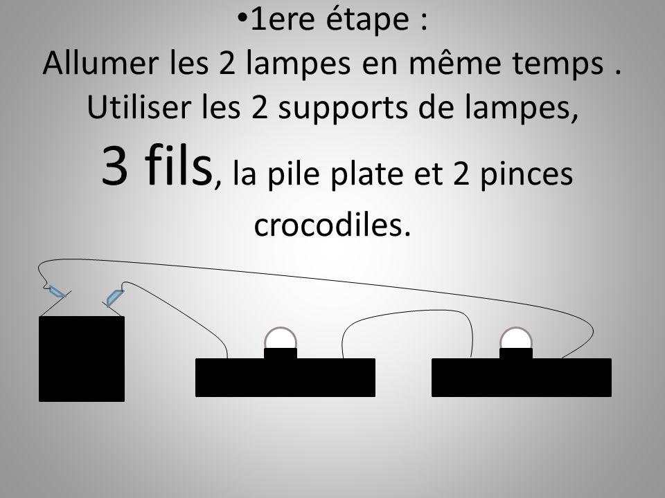 1ere étape : Allumer les 2 lampes en même temps