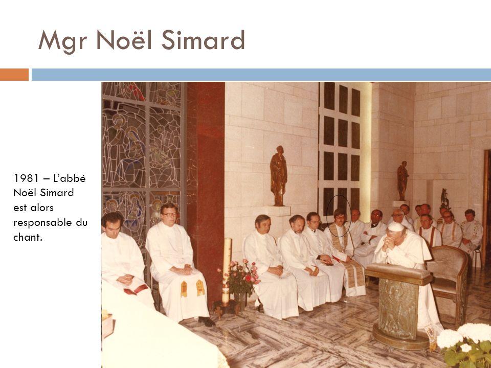 Mgr Noël Simard 1981 – L'abbé Noël Simard est alors responsable du chant.