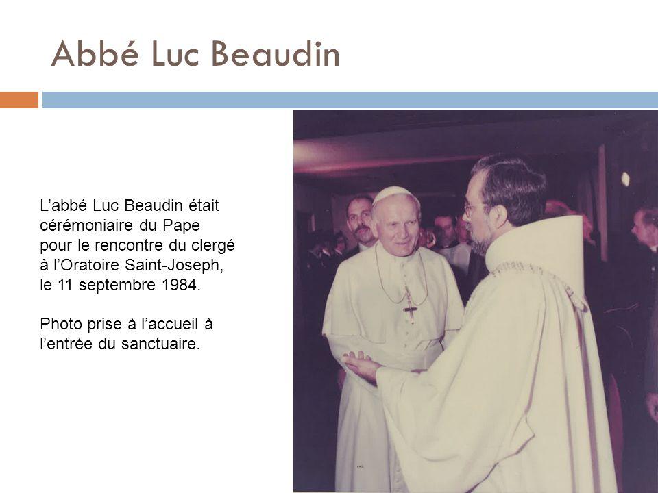 Abbé Luc Beaudin L'abbé Luc Beaudin était cérémoniaire du Pape