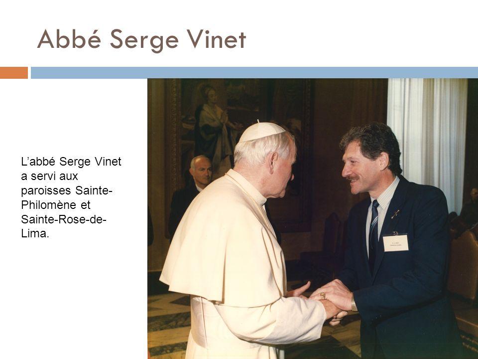 Abbé Serge Vinet L'abbé Serge Vinet a servi aux paroisses Sainte-Philomène et Sainte-Rose-de-Lima.
