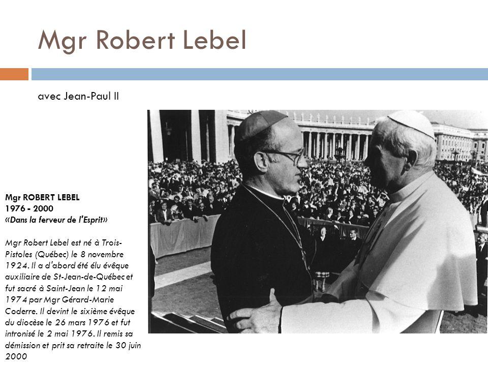 Mgr Robert Lebel avec Jean-Paul II Mgr ROBERT LEBEL 1976 - 2000
