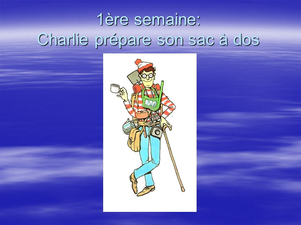 1ère semaine: Charlie prépare son sac à dos