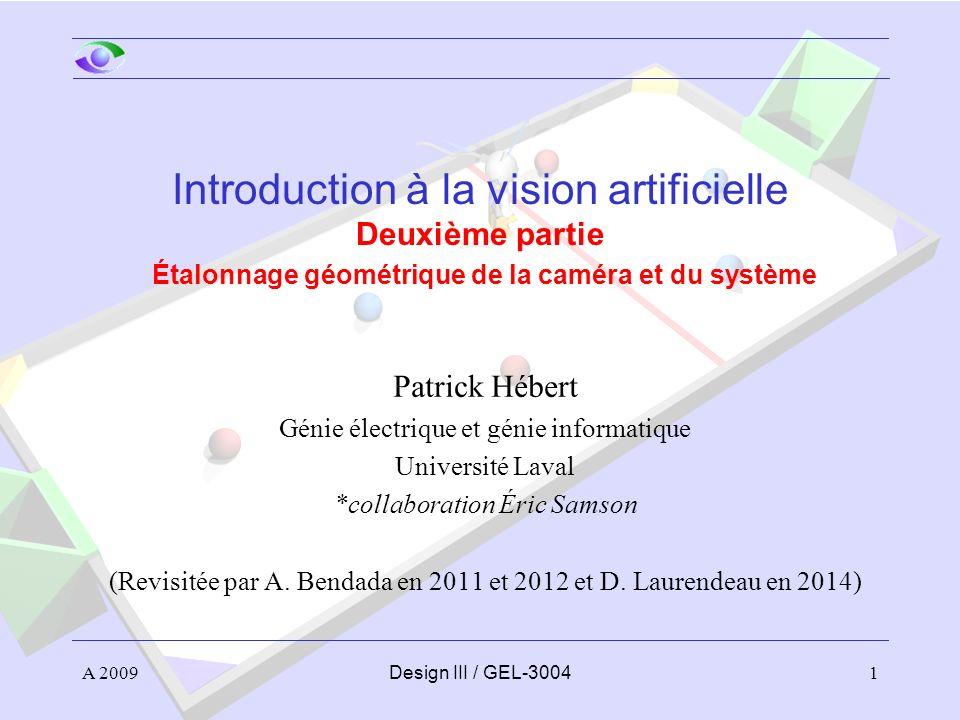 Introduction à la vision artificielle Deuxième partie Étalonnage géométrique de la caméra et du système