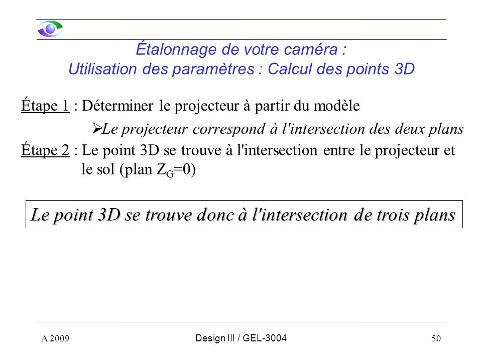 Le point 3D se trouve donc à l intersection de trois plans