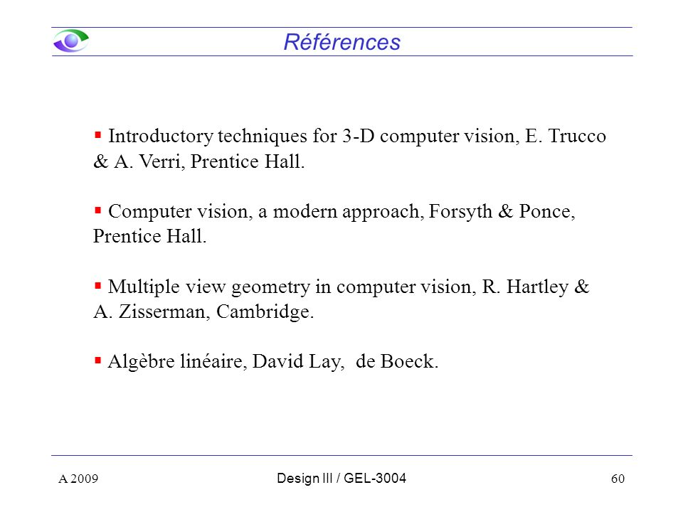 Références Introductory techniques for 3-D computer vision, E. Trucco