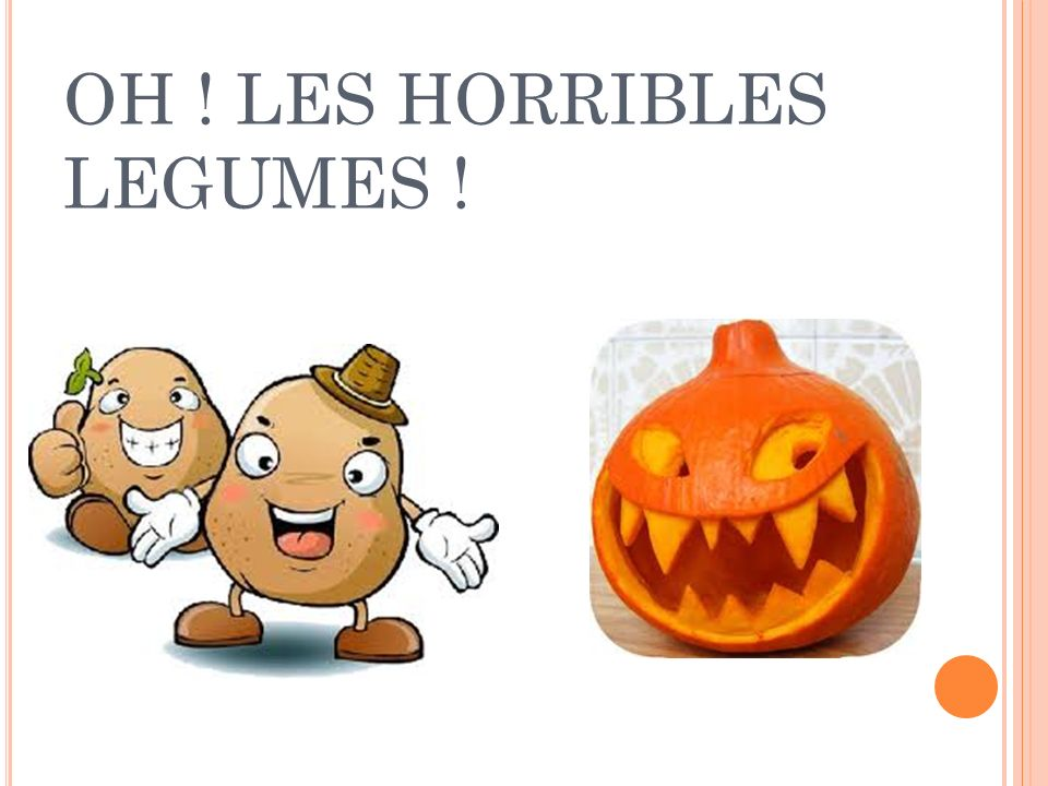 OH ! LES HORRIBLES LEGUMES !
