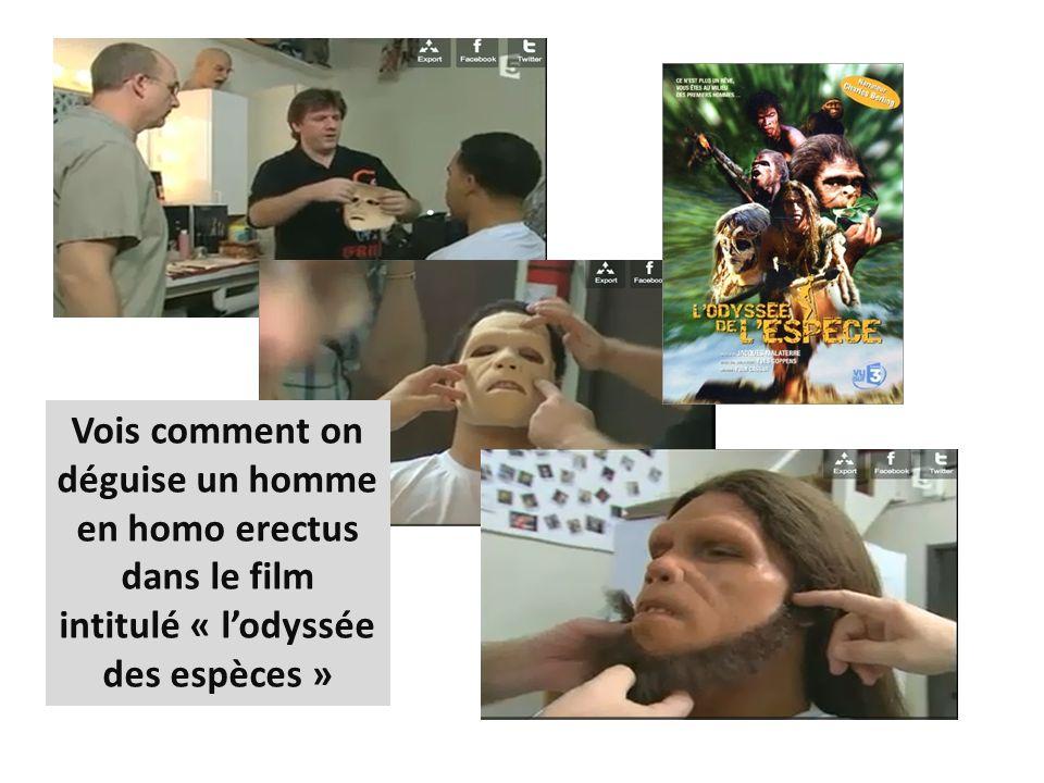 Vois comment on déguise un homme en homo erectus dans le film intitulé « l'odyssée des espèces »