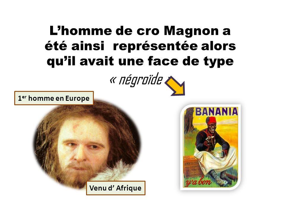 L'homme de cro Magnon a été ainsi représentée alors qu'il avait une face de type « négroïde »
