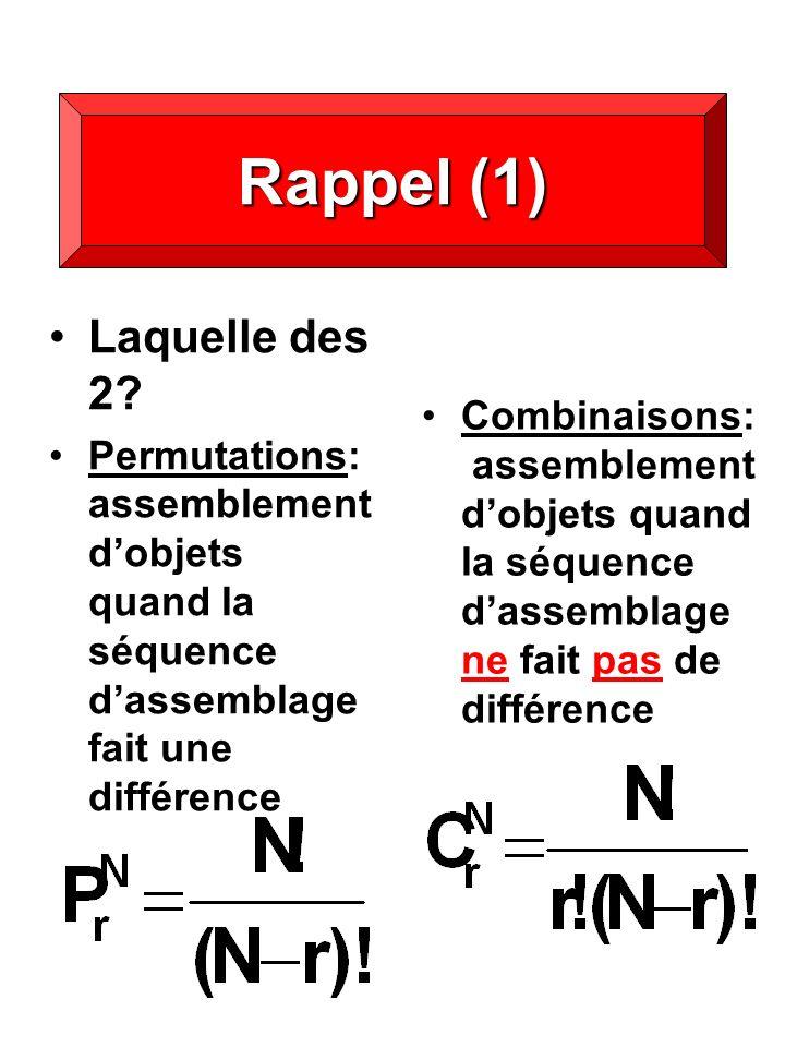 Rappel (1) Laquelle des 2 Permutations: assemblement d'objets quand la séquence d'assemblage fait une différence.