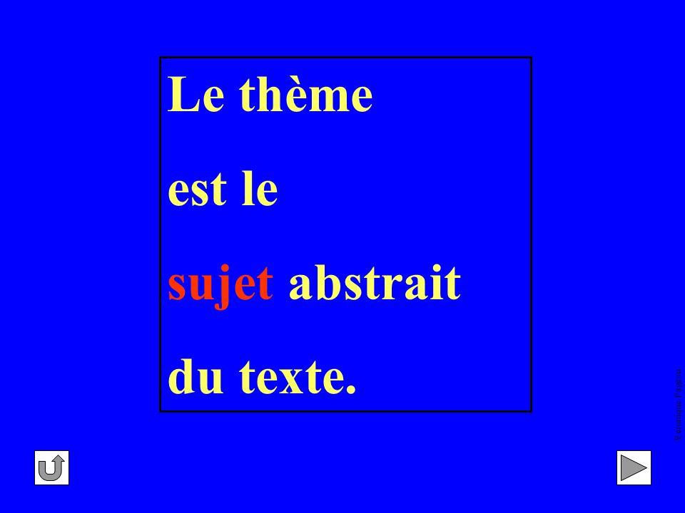 Le thème est le sujet abstrait du texte. Véronique Pageau