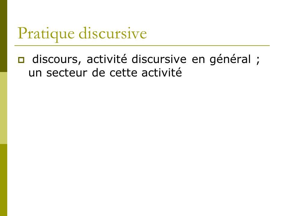 Pratique discursive discours, activité discursive en général ; un secteur de cette activité