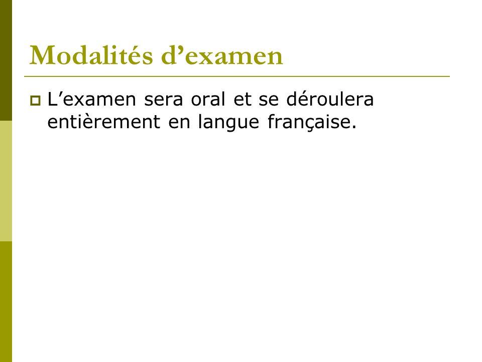Modalités d'examen L'examen sera oral et se déroulera entièrement en langue française.