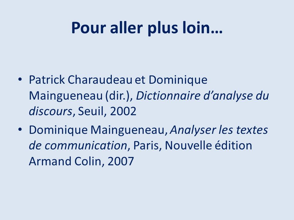 Pour aller plus loin… Patrick Charaudeau et Dominique Maingueneau (dir.), Dictionnaire d'analyse du discours, Seuil, 2002.