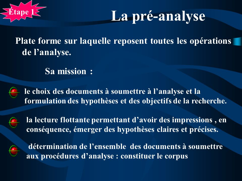 Étape 1 La pré-analyse. Plate forme sur laquelle reposent toutes les opérations de l'analyse. Sa mission :