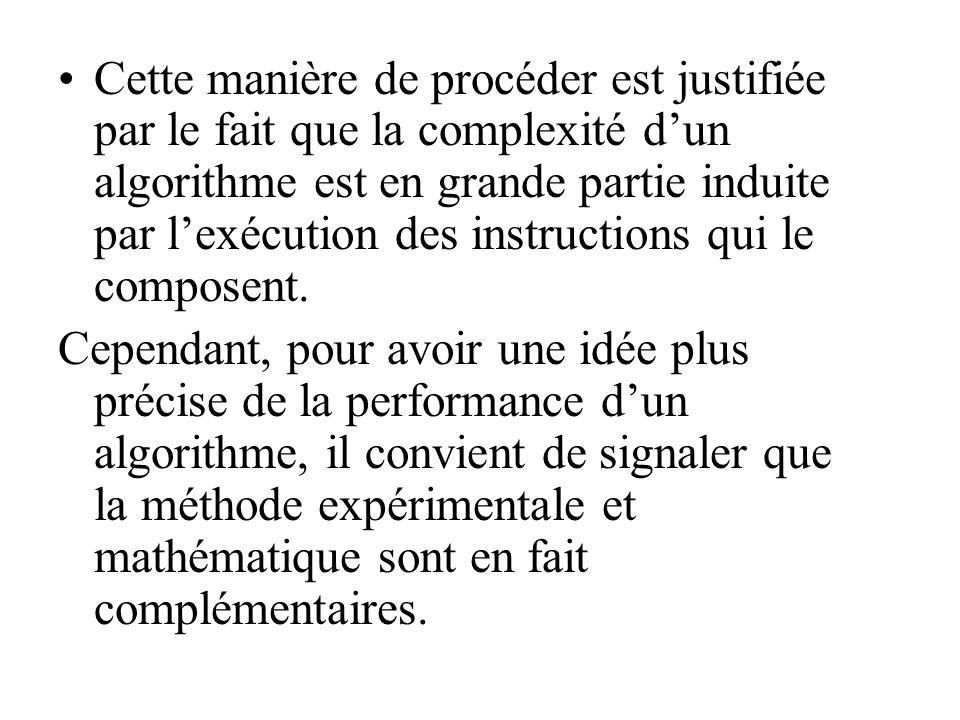 Cette manière de procéder est justifiée par le fait que la complexité d'un algorithme est en grande partie induite par l'exécution des instructions qui le composent.