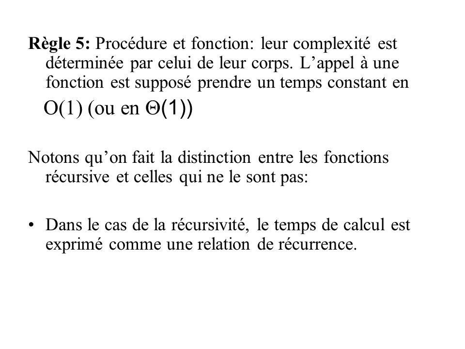 Règle 5: Procédure et fonction: leur complexité est déterminée par celui de leur corps. L'appel à une fonction est supposé prendre un temps constant en