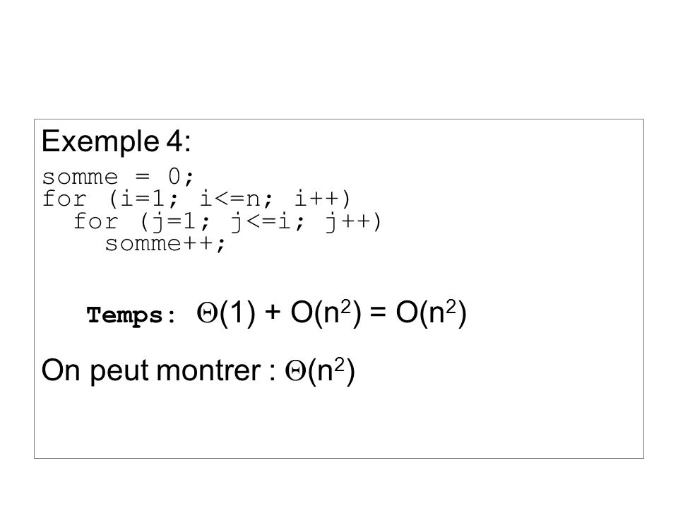Exemple 4: On peut montrer : Q(n2) somme = 0; for (i=1; i<=n; i++)