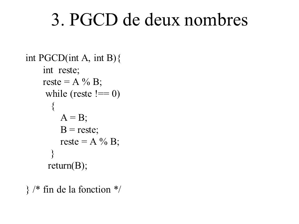 3. PGCD de deux nombres int PGCD(int A, int B){ int reste;