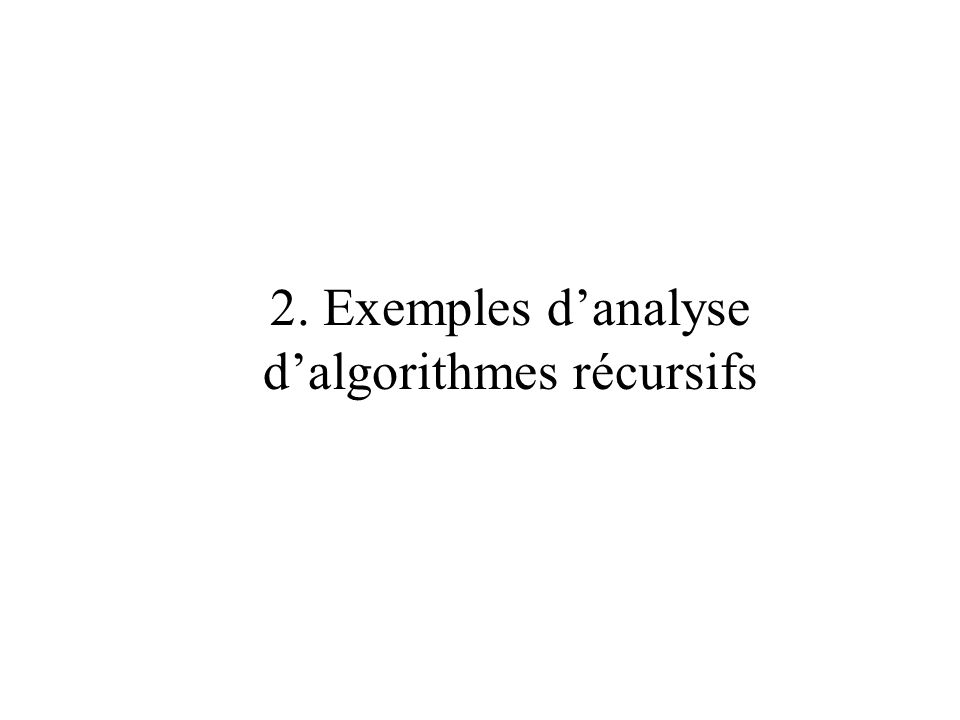 2. Exemples d'analyse d'algorithmes récursifs