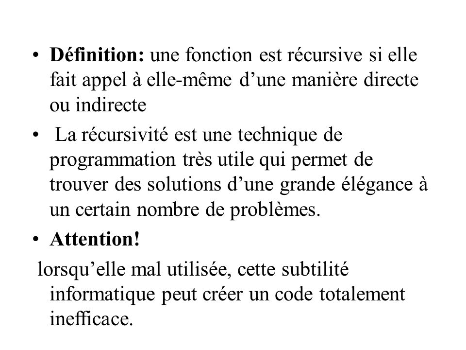 Définition: une fonction est récursive si elle fait appel à elle-même d'une manière directe ou indirecte