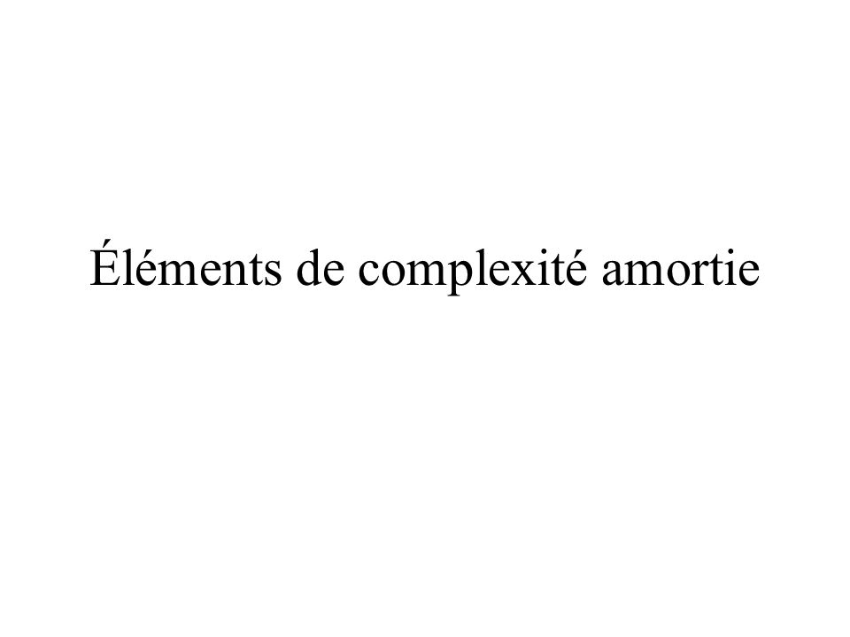 Éléments de complexité amortie