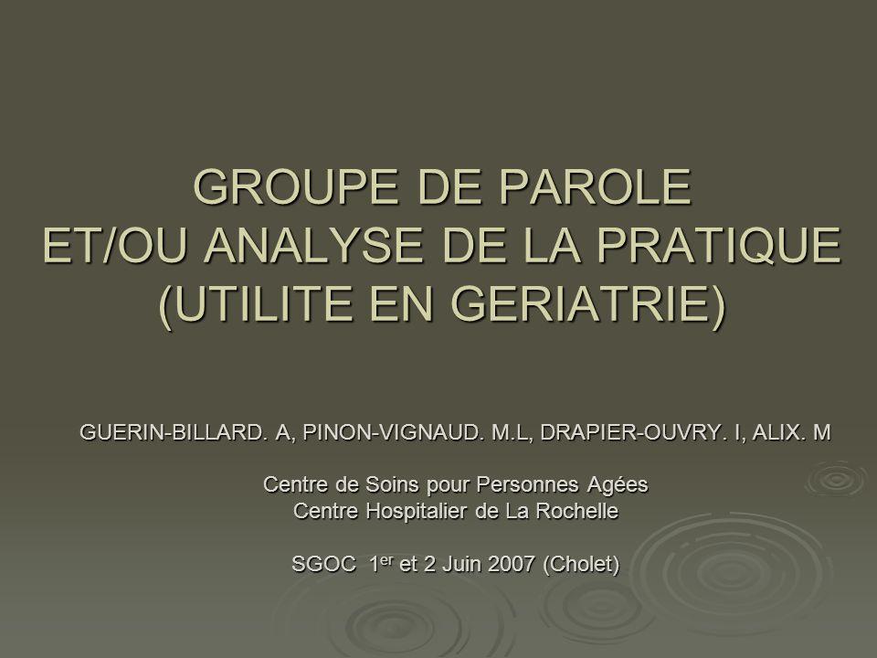 GROUPE DE PAROLE ET/OU ANALYSE DE LA PRATIQUE (UTILITE EN GERIATRIE)