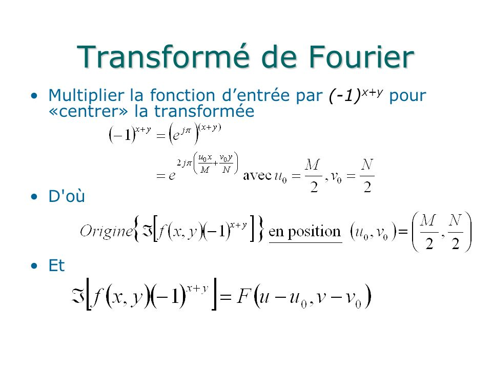 Transformé de Fourier Multiplier la fonction d'entrée par (-1)x+y pour «centrer» la transformée. D où.
